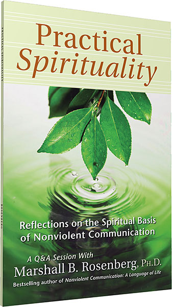 Practical Spirituality, by Marshall B. Rosenberg, Ph.D.